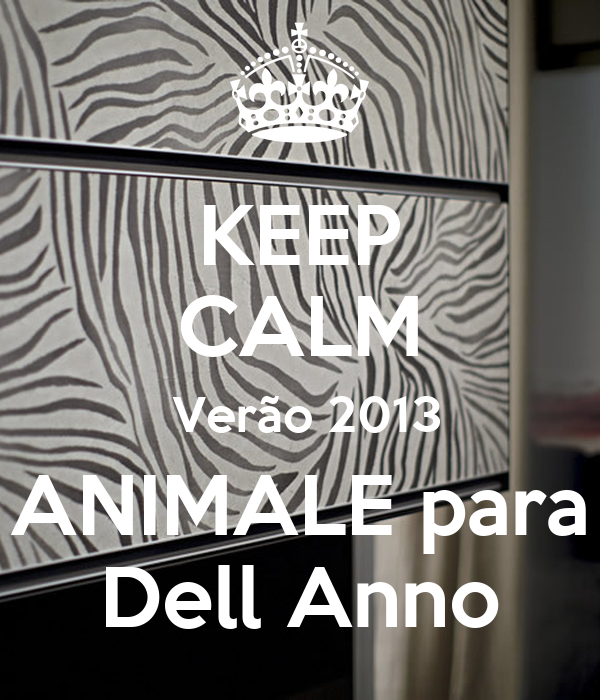 KEEP CALM  Verão 2013 ANIMALE para Dell Anno