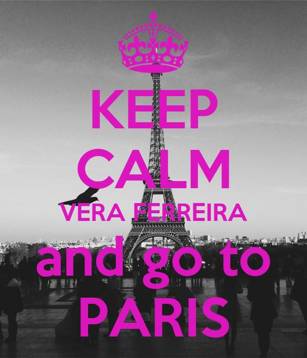 KEEP CALM VERA FERREIRA and go to PARIS