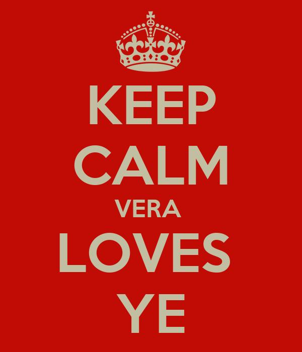 KEEP CALM VERA  LOVES  YE