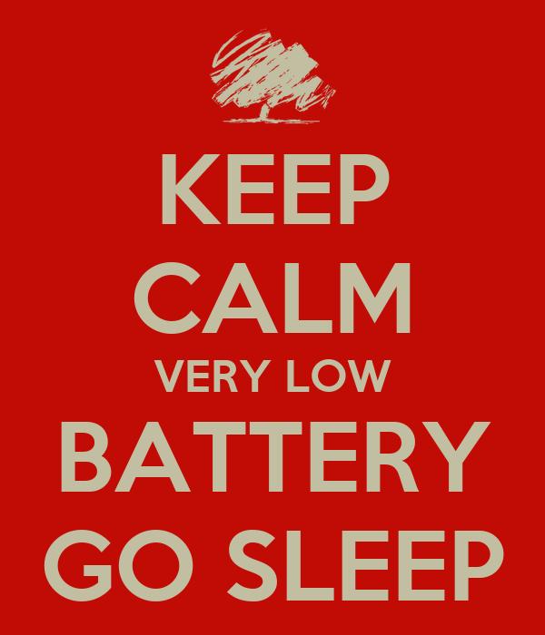 KEEP CALM VERY LOW BATTERY GO SLEEP