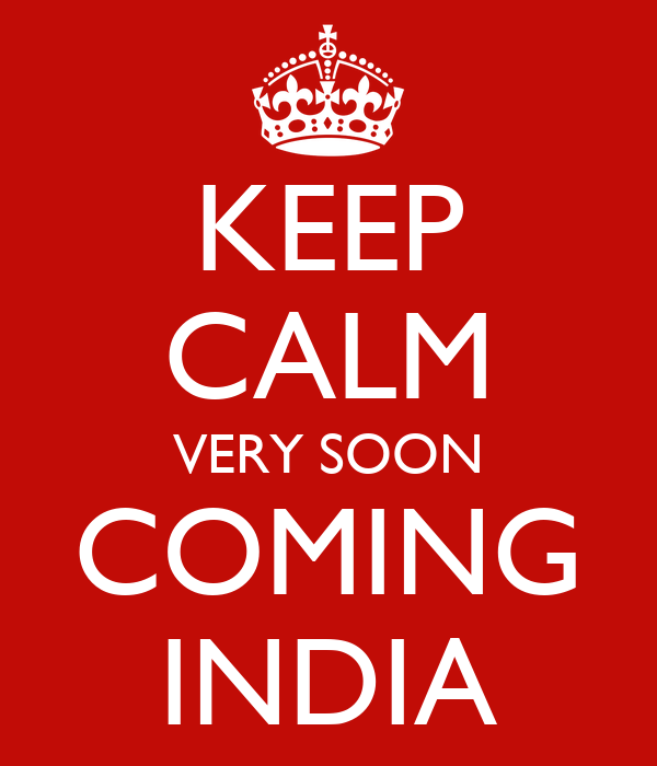 KEEP CALM VERY SOON COMING INDIA