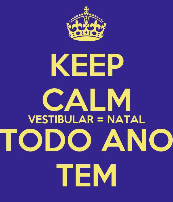 KEEP CALM VESTIBULAR = NATAL TODO ANO TEM