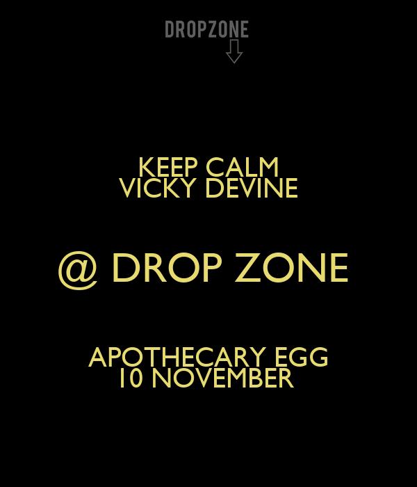 KEEP CALM VICKY DEVINE @ DROP ZONE  APOTHECARY EGG 10 NOVEMBER