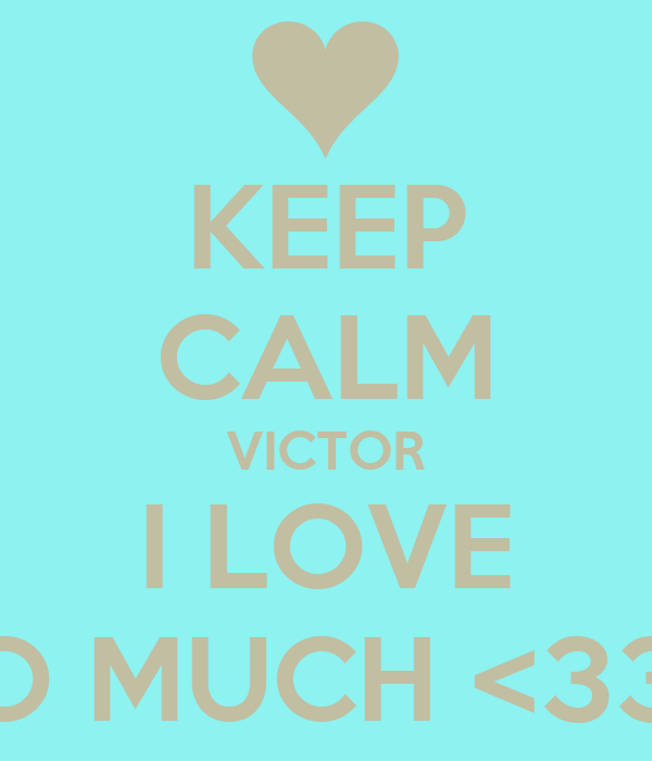 KEEP CALM VICTOR I LOVE SO MUCH <333