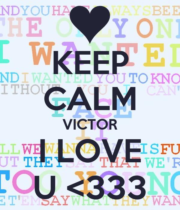KEEP CALM VICTOR I LOVE U <333