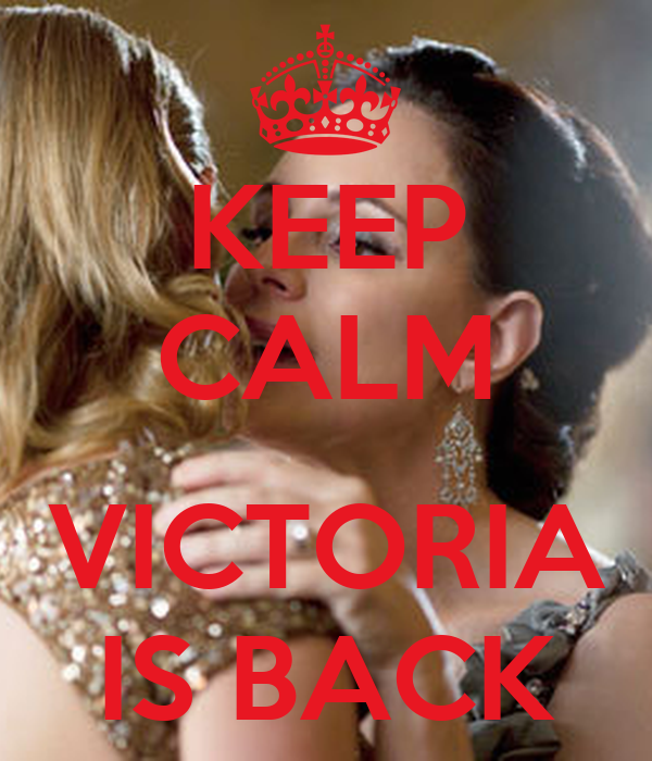 KEEP CALM  VICTORIA IS BACK