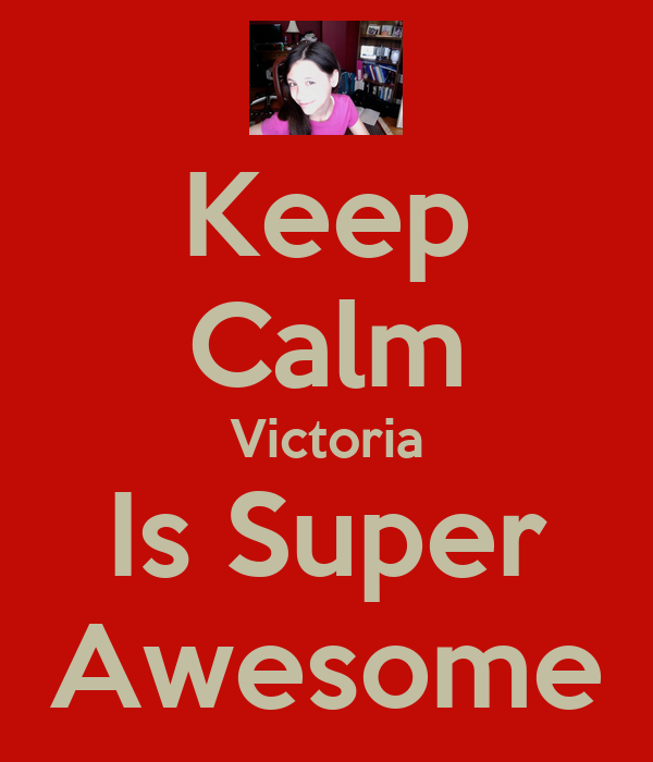 Keep Calm Victoria Is Super Awesome