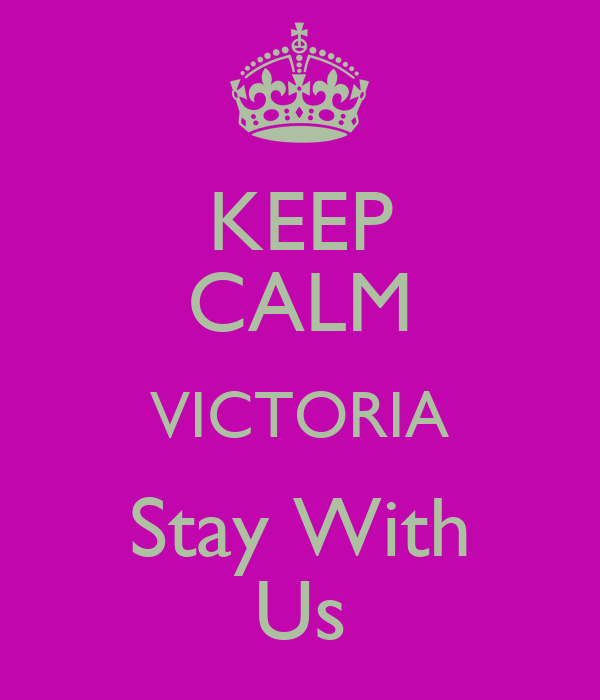KEEP CALM VICTORIA Stay With Us