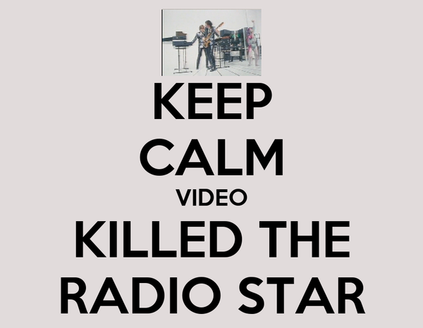 KEEP CALM VIDEO KILLED THE RADIO STAR