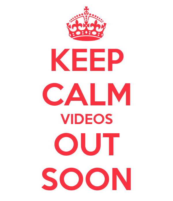 KEEP CALM VIDEOS OUT SOON