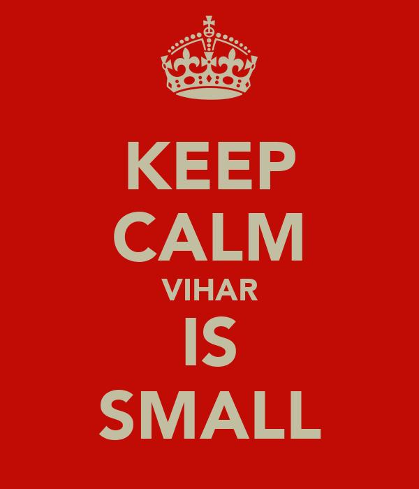 KEEP CALM VIHAR IS SMALL