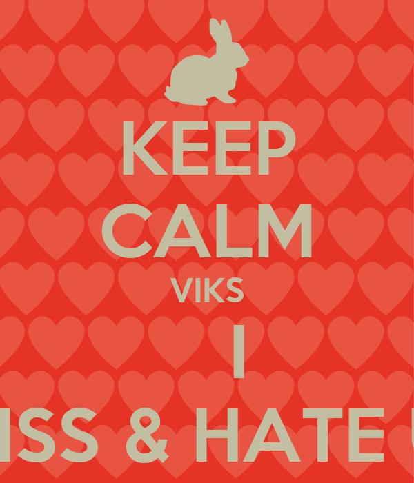 KEEP CALM VIKS     I  MISS & HATE U