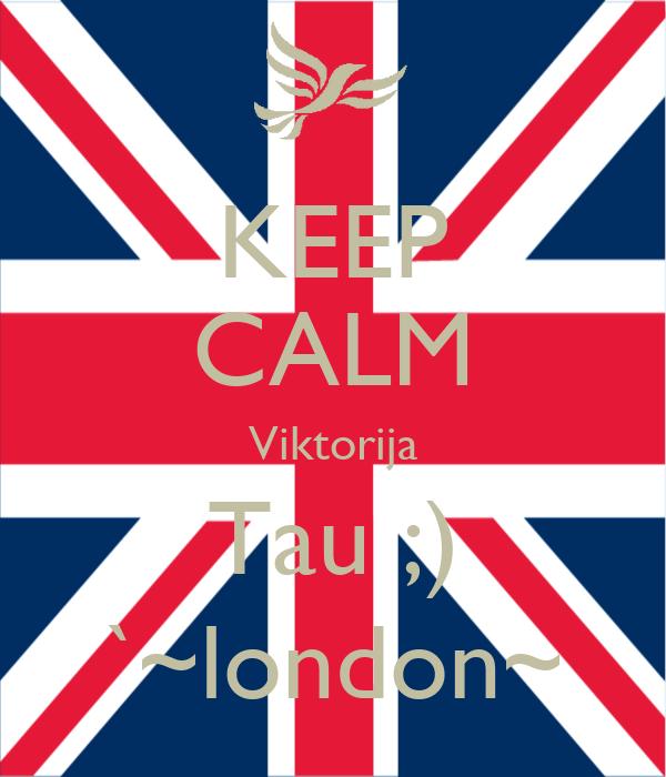 KEEP CALM Viktorija Tau ;) `~london~