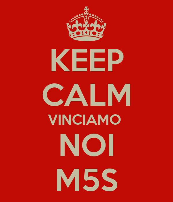 KEEP CALM VINCIAMO  NOI M5S
