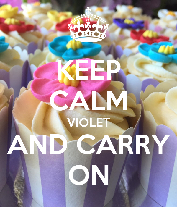 KEEP CALM VIOLET AND CARRY ON