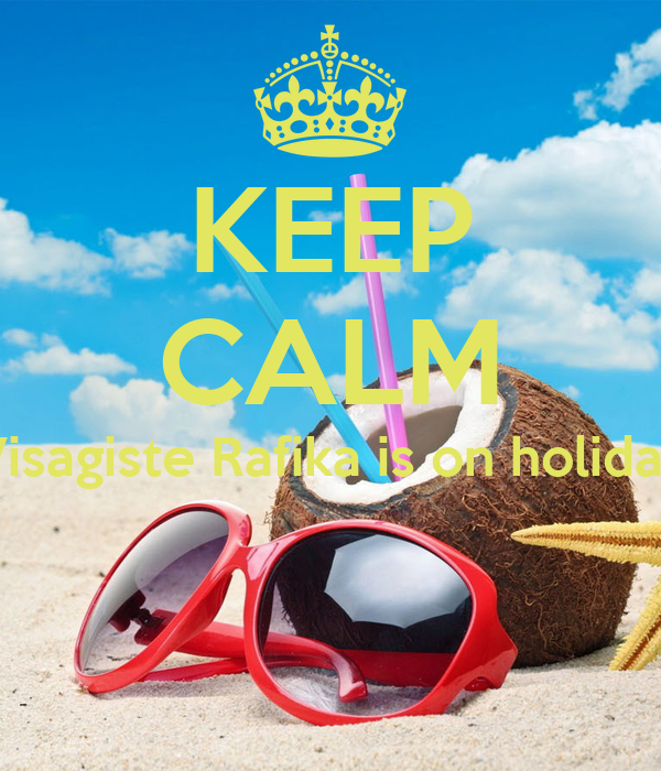 KEEP CALM Visagiste Rafika is on holiday