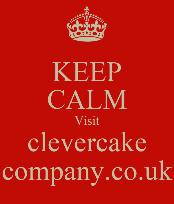 KEEP CALM Visit clevercake company.co.uk
