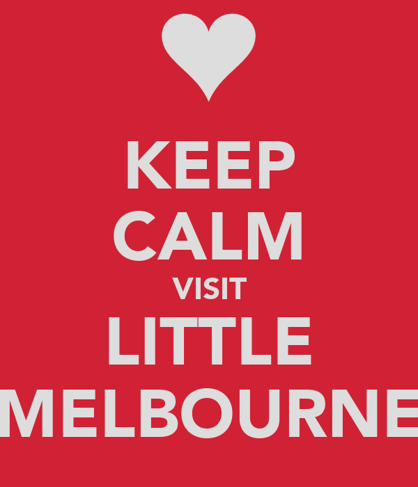 KEEP CALM VISIT LITTLE MELBOURNE