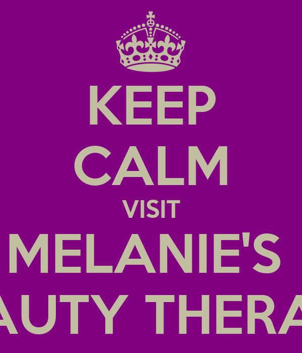 KEEP CALM VISIT MELANIE'S  BEAUTY THERAPY