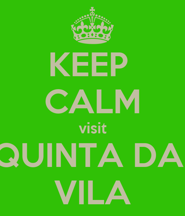KEEP  CALM visit QUINTA DA  VILA