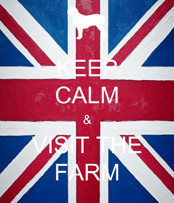 KEEP CALM & VISIT THE FARM