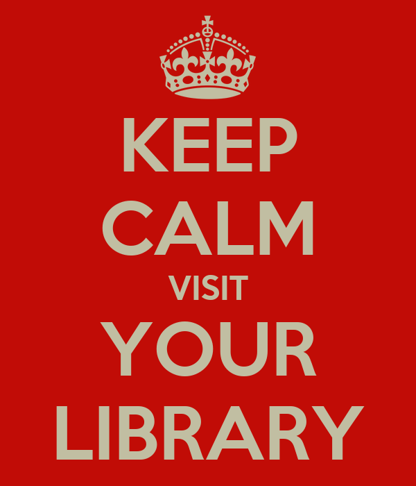 KEEP CALM VISIT YOUR LIBRARY