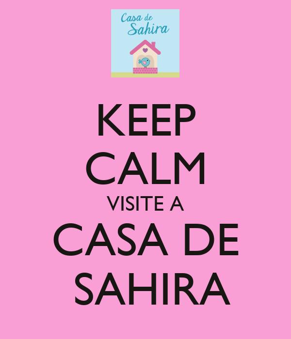 KEEP CALM VISITE A CASA DE  SAHIRA