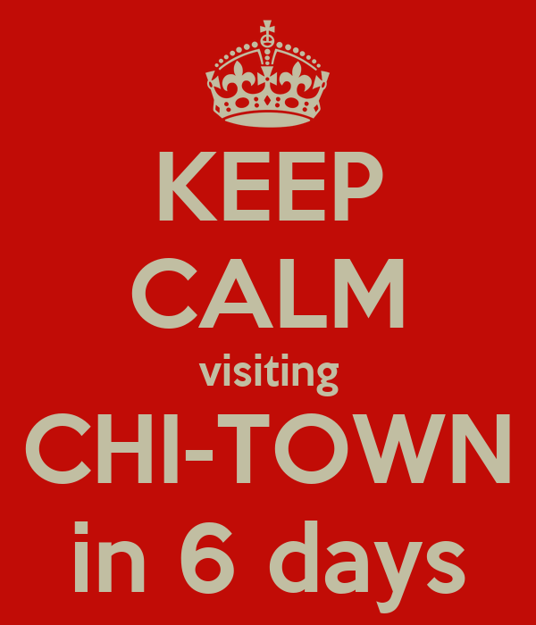 KEEP CALM visiting CHI-TOWN in 6 days