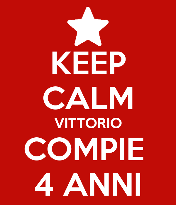 KEEP CALM VITTORIO COMPIE  4 ANNI