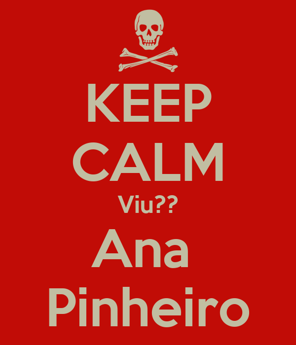 KEEP CALM Viu?? Ana  Pinheiro