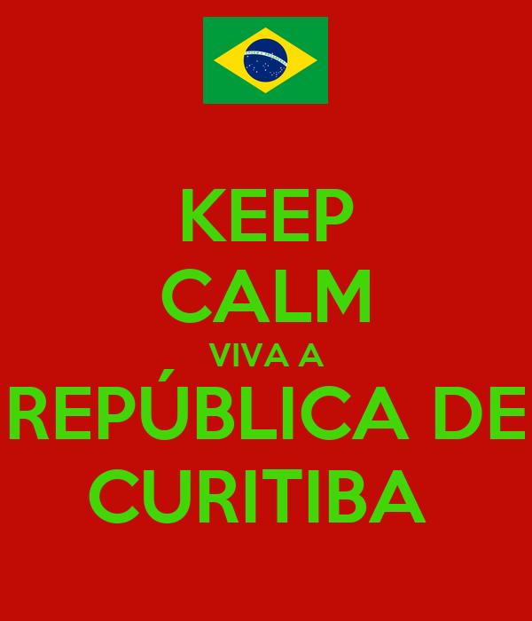 KEEP CALM VIVA A REPÚBLICA DE CURITIBA