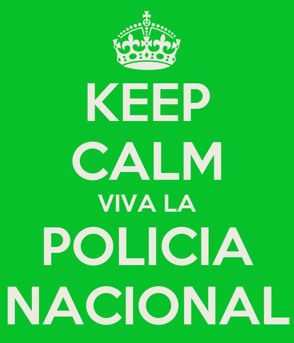 KEEP CALM VIVA LA POLICIA NACIONAL