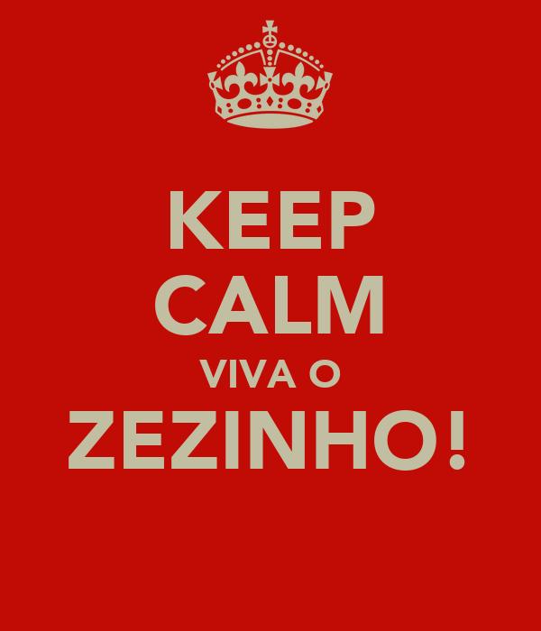 KEEP CALM VIVA O ZEZINHO!