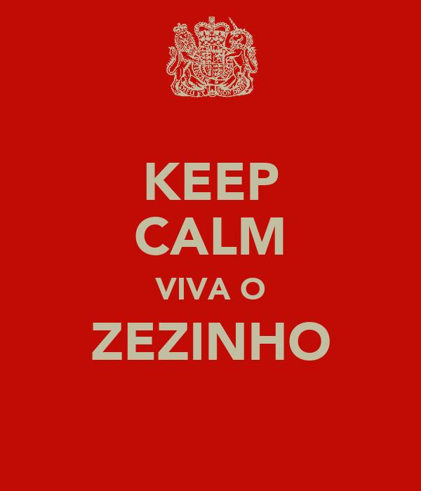 KEEP CALM VIVA O ZEZINHO