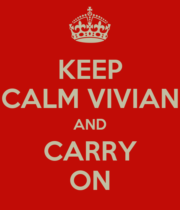 KEEP CALM VIVIAN AND CARRY ON