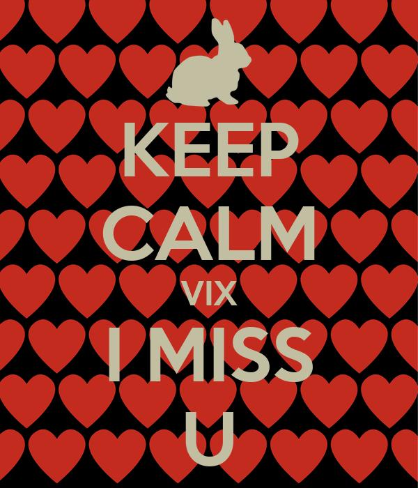 KEEP CALM VIX I MISS  U