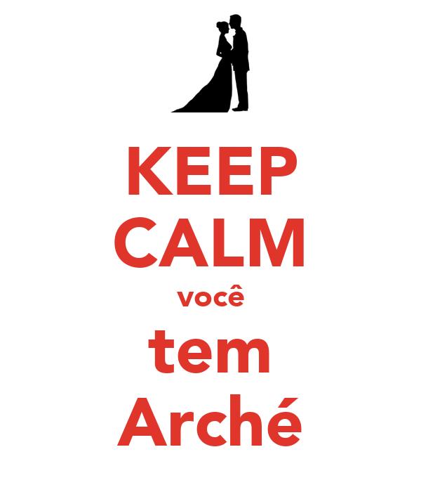 KEEP CALM você tem Arché