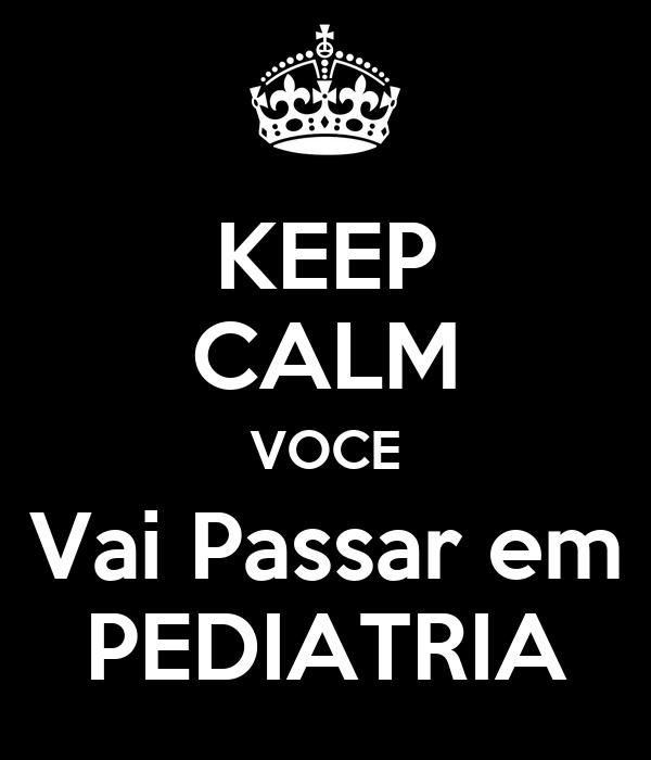 KEEP CALM VOCE  Vai Passar em  PEDIATRIA