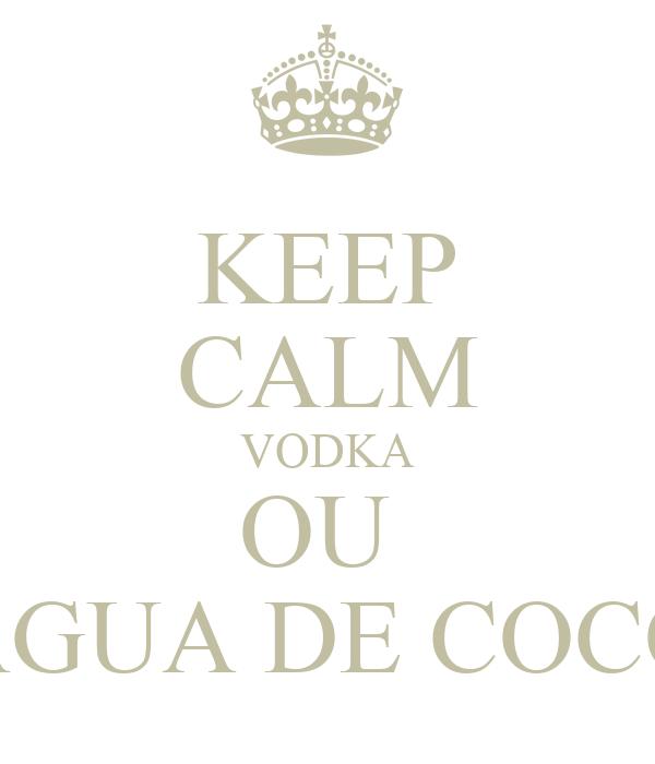 KEEP CALM VODKA OU  ÁGUA DE COCO