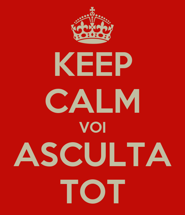 KEEP CALM VOI ASCULTA TOT