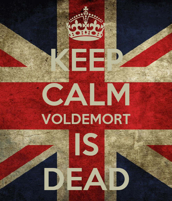 KEEP CALM VOLDEMORT IS DEAD