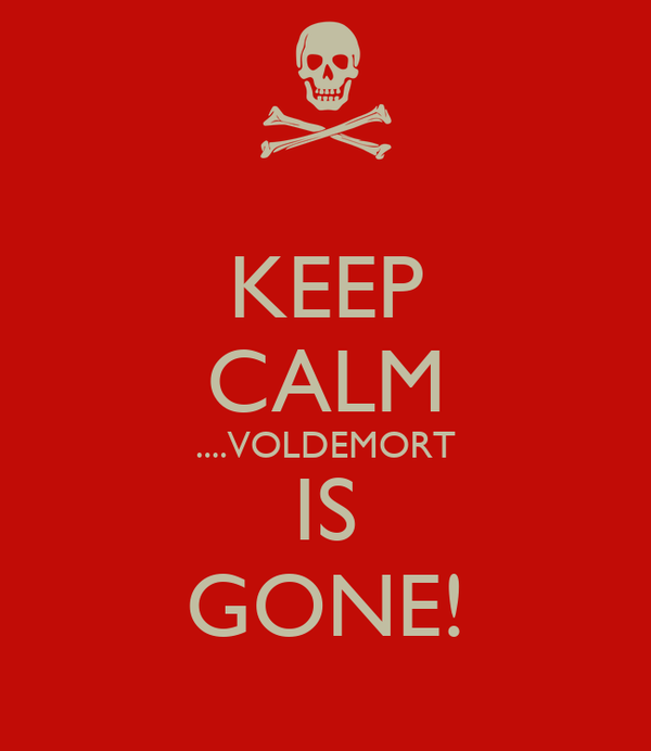 KEEP CALM ....VOLDEMORT IS GONE!