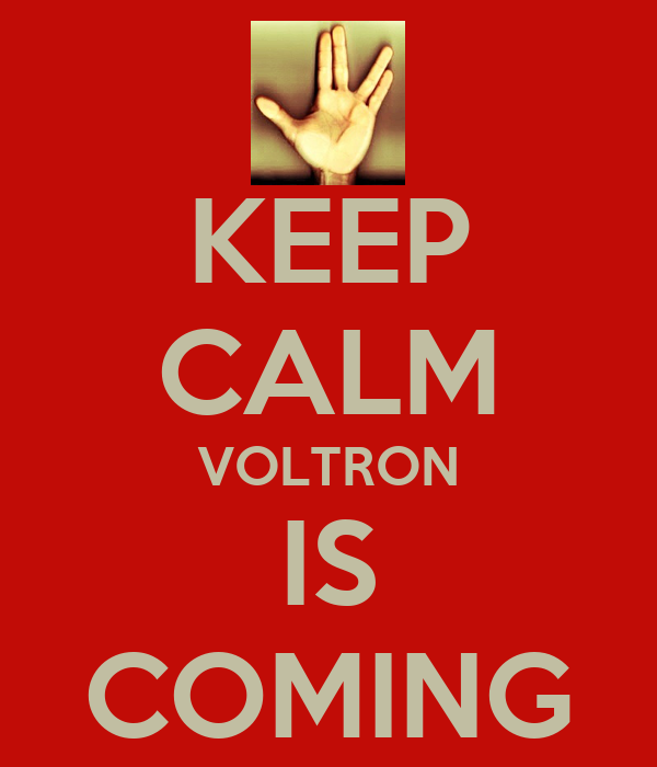 KEEP CALM VOLTRON IS COMING
