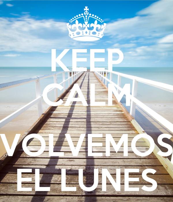 KEEP CALM  VOLVEMOS EL LUNES