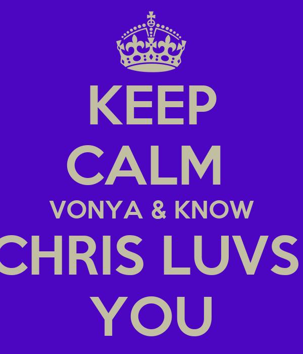 KEEP CALM  VONYA & KNOW CHRIS LUVS  YOU