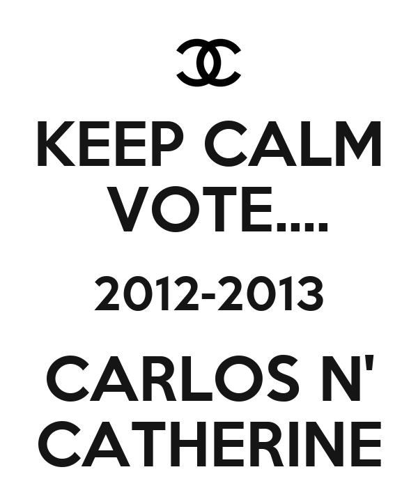 KEEP CALM  VOTE.... 2012-2013 CARLOS N' CATHERINE