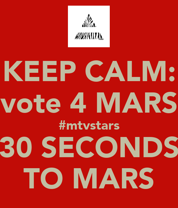 KEEP CALM: vote 4 MARS #mtvstars 30 SECONDS TO MARS