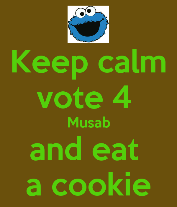 Keep calm vote 4  Musab and eat  a cookie