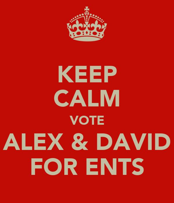 KEEP CALM VOTE ALEX & DAVID FOR ENTS