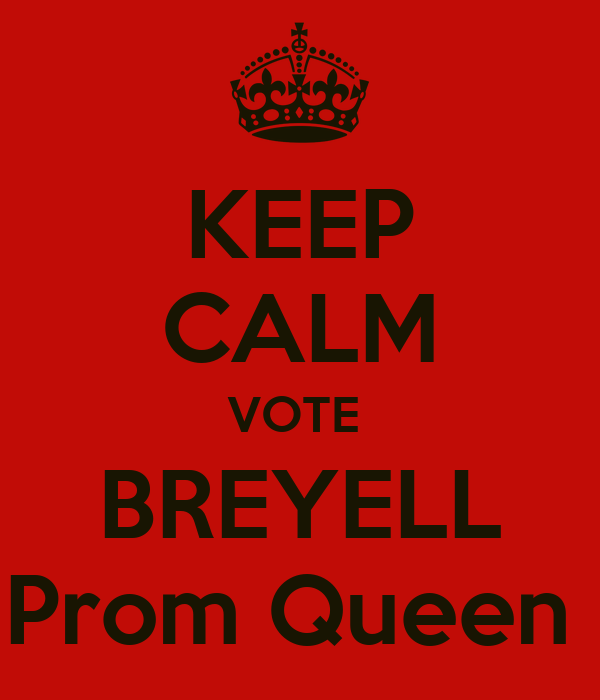 KEEP CALM VOTE  BREYELL Prom Queen